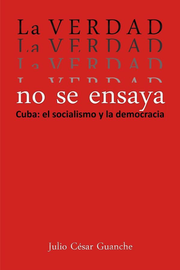 La verdad no se ensaya. Cuba: el socialismo y la democracia