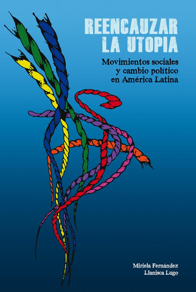 Reencauzar la utopía. Movimientos sociales y cambio político en América Latina